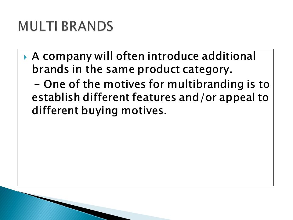 MULTI BRANDS A company will often introduce additional brands in the same product category.