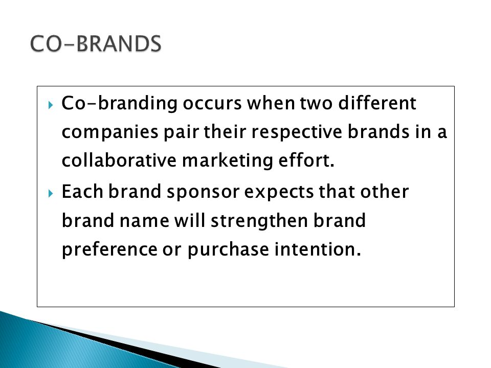 CO-BRANDS Co-branding occurs when two different companies pair their respective brands in a collaborative marketing effort.