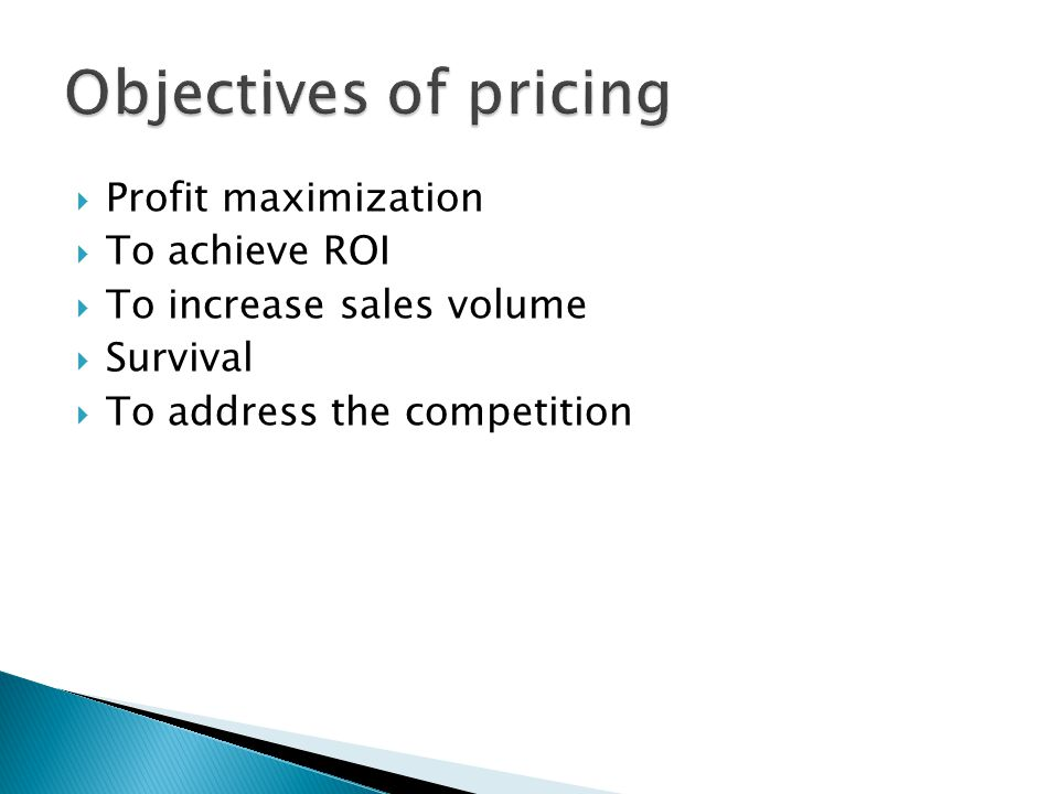 Objectives of pricing Profit maximization To achieve ROI