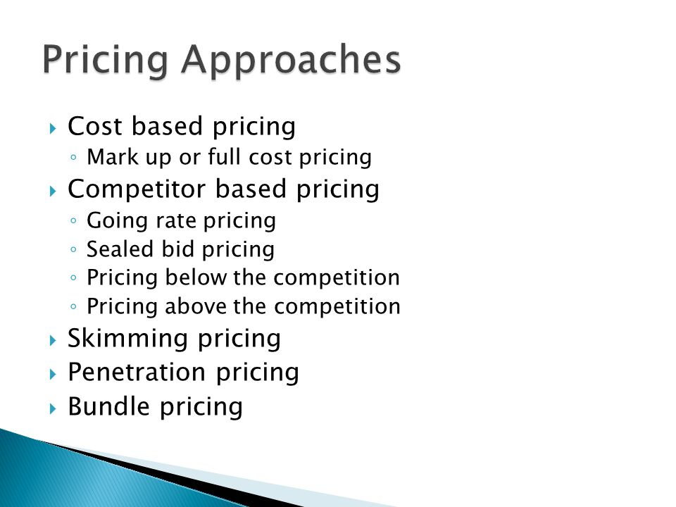 Pricing Approaches Cost based pricing Competitor based pricing
