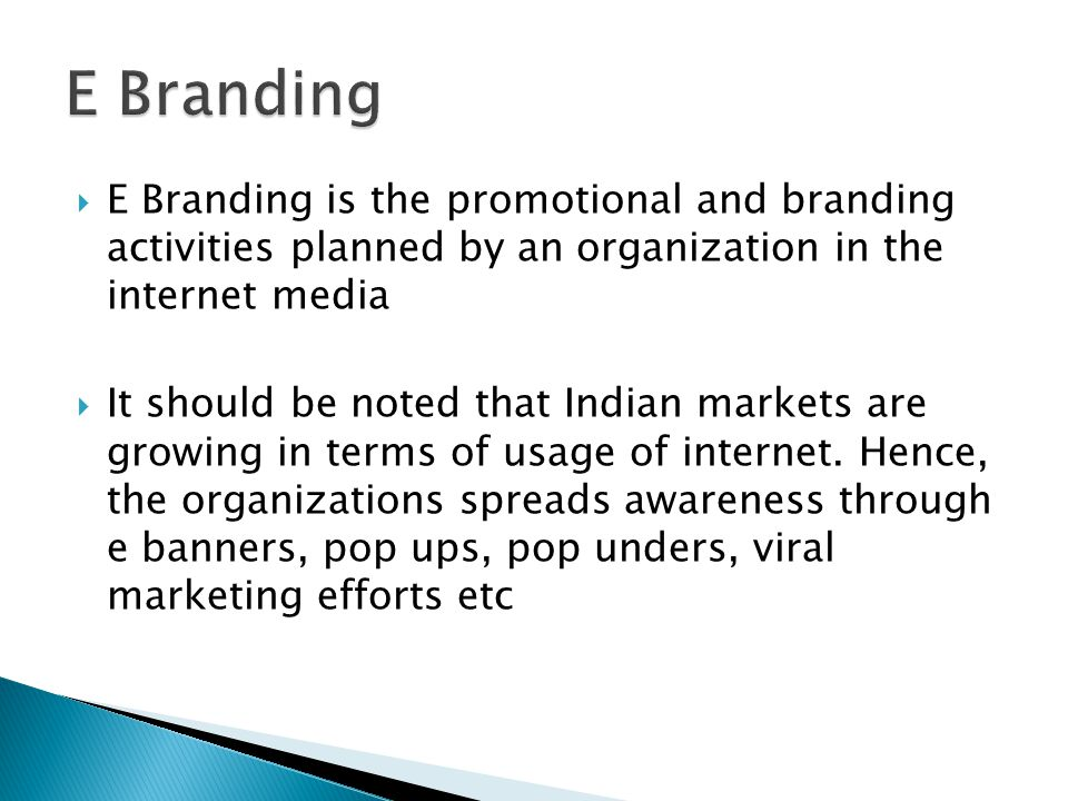 E Branding E Branding is the promotional and branding activities planned by an organization in the internet media.