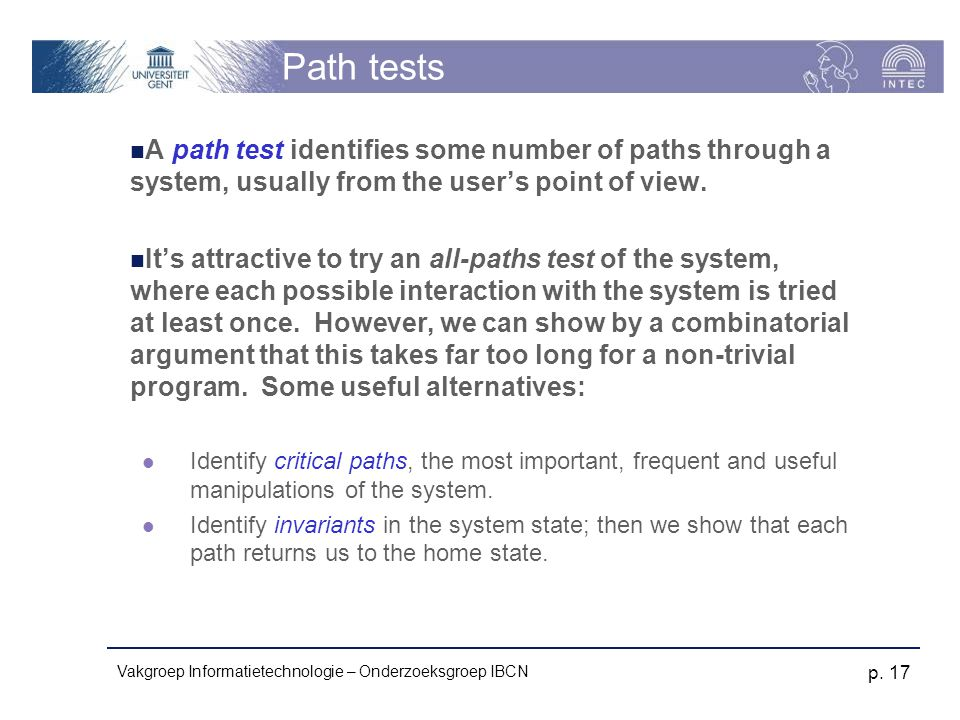 Path tests A path test identifies some number of paths through a system, usually from the user's point of view.