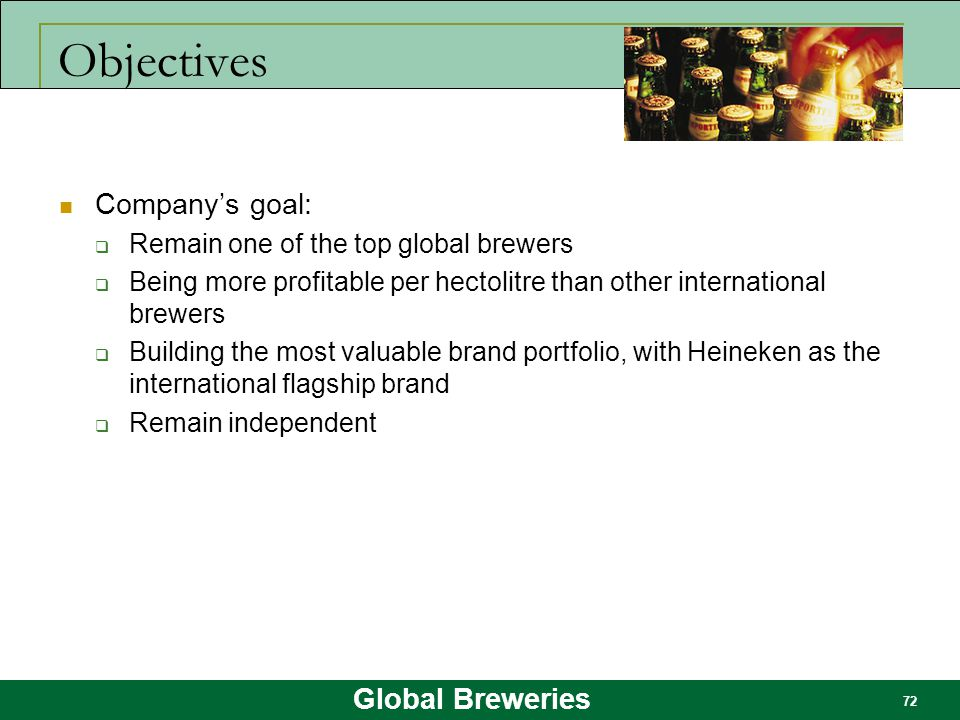 Objectives Company's goal: Remain one of the top global brewers