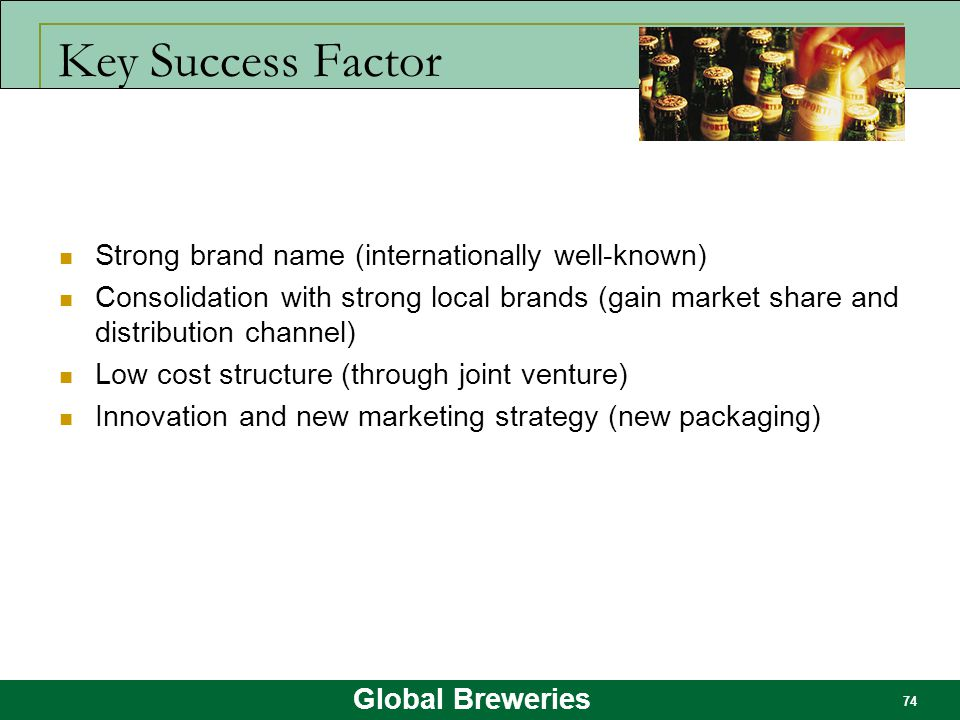 Key Success Factor Strong brand name (internationally well-known)