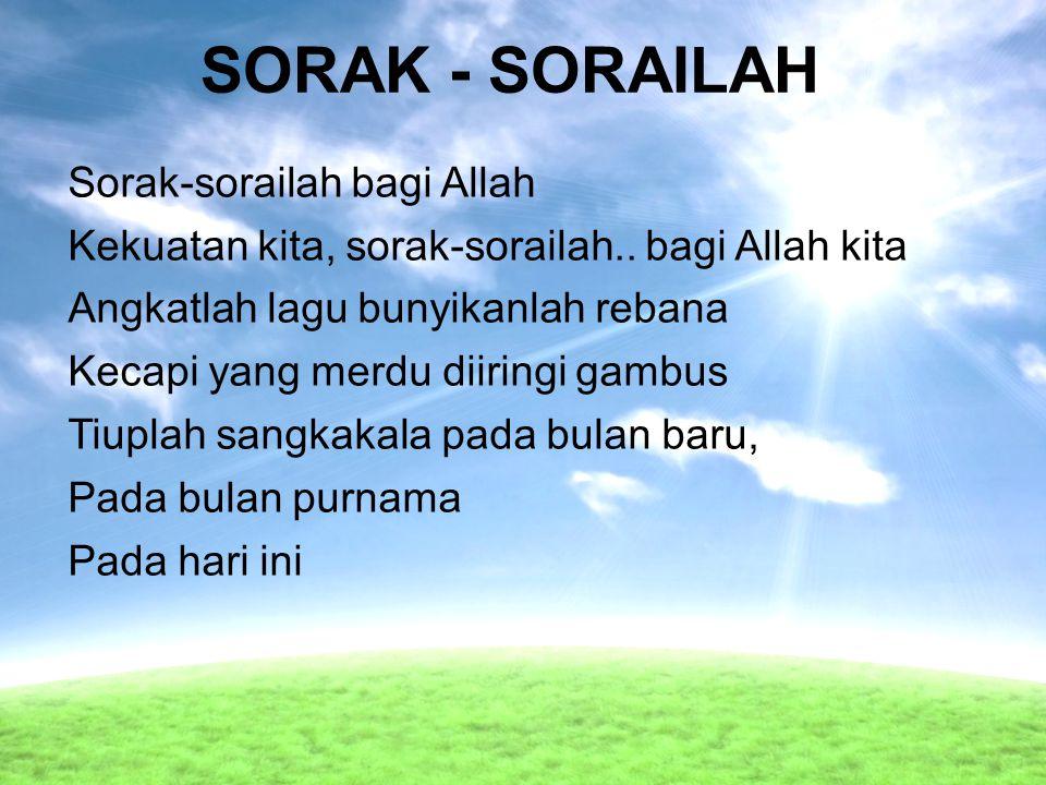 SORAK - SORAILAH Sorak-sorailah bagi Allah