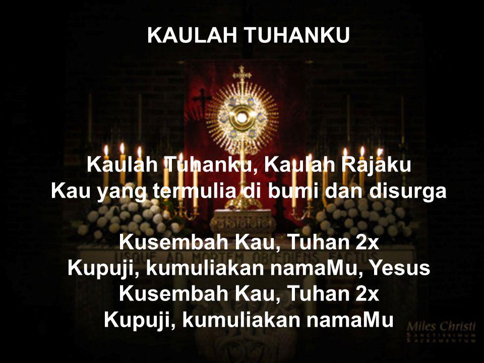 Kaulah Tuhanku, Kaulah Rajaku Kau yang termulia di bumi dan disurga