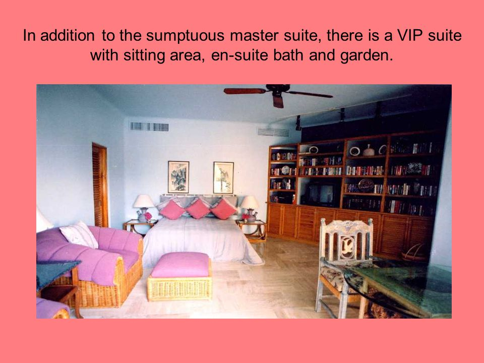 In addition to the sumptuous master suite, there is a VIP suite with sitting area, en-suite bath and garden.