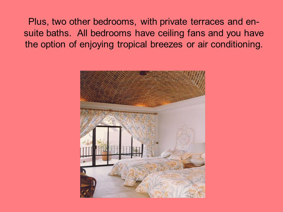 Plus, two other bedrooms, with private terraces and en-suite baths