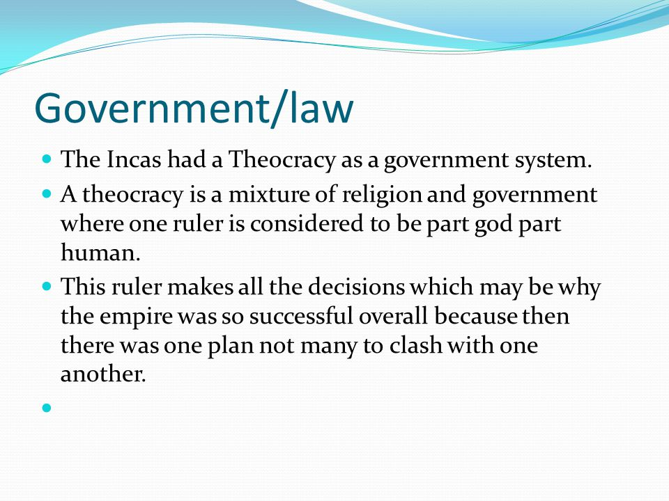 Government/law The Incas had a Theocracy as a government system.