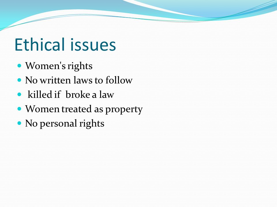 Ethical issues Women s rights No written laws to follow