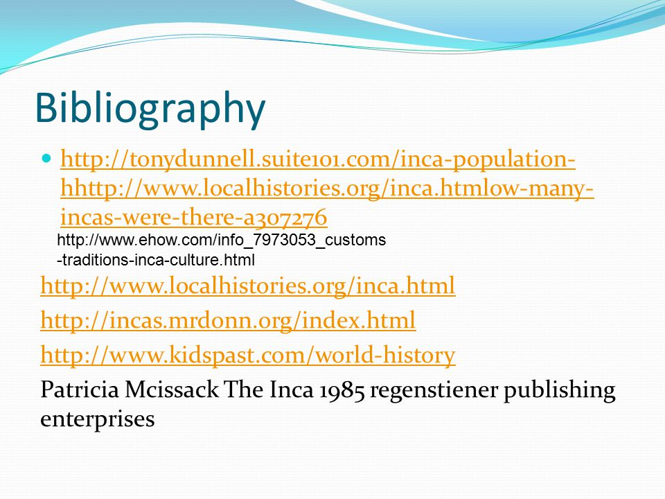 Bibliography http://tonydunnell.suite101.com/inca-population-hhttp://www.localhistories.org/inca.htmlow-many-incas-were-there-a307276.