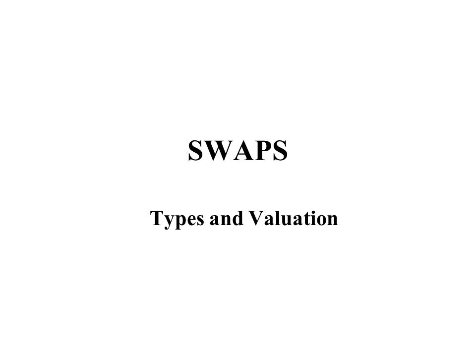 SWAPS Types and Valuation