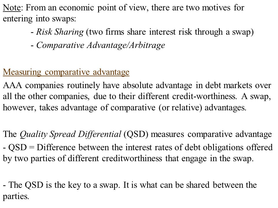 Note: From an economic point of view, there are two motives for entering into swaps:
