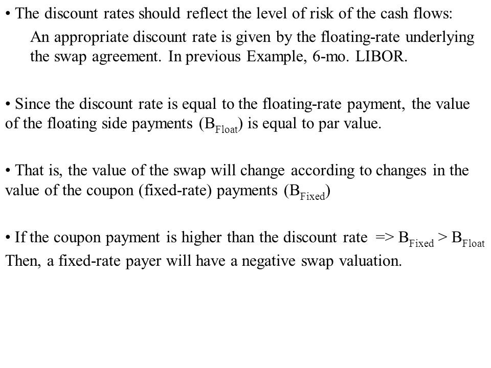 • The discount rates should reflect the level of risk of the cash flows: