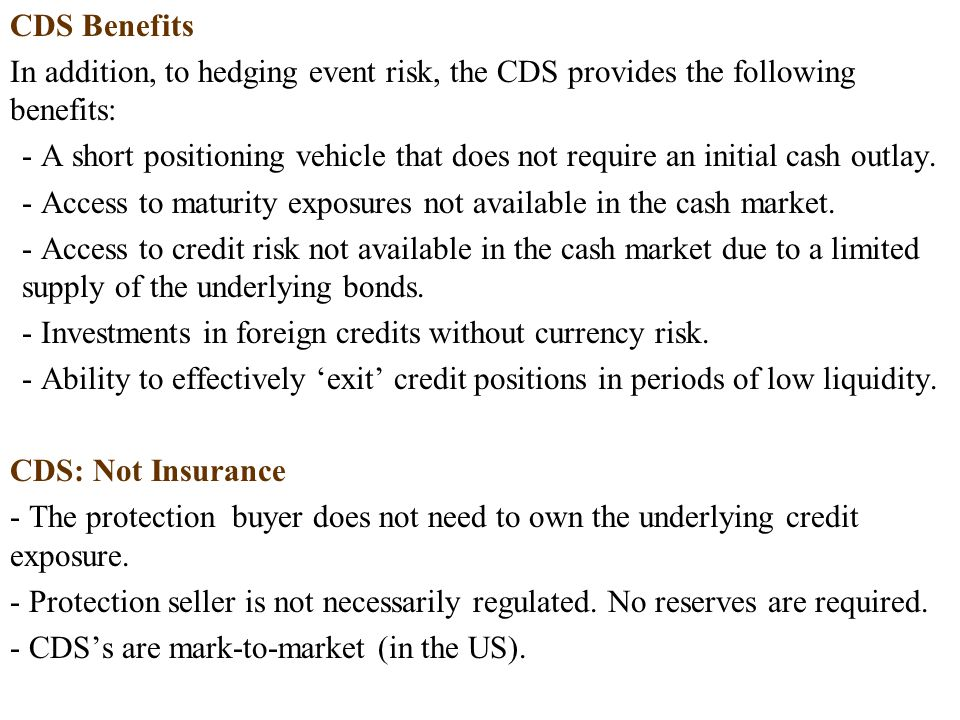 CDS Benefits In addition, to hedging event risk, the CDS provides the following benefits: