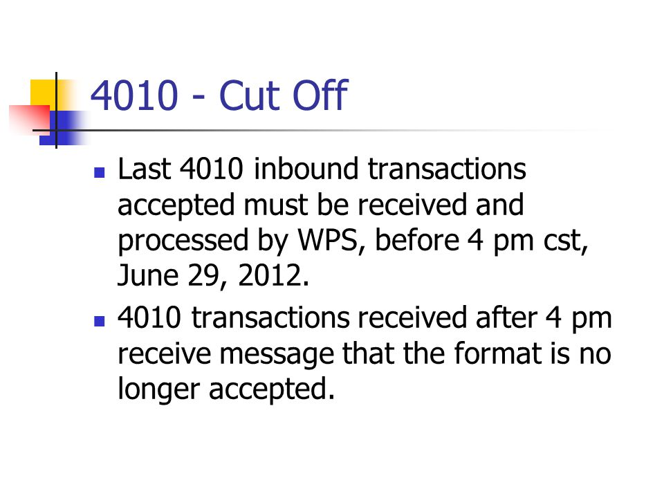 4010 - Cut Off Last 4010 inbound transactions accepted must be received and processed by WPS, before 4 pm cst, June 29, 2012.