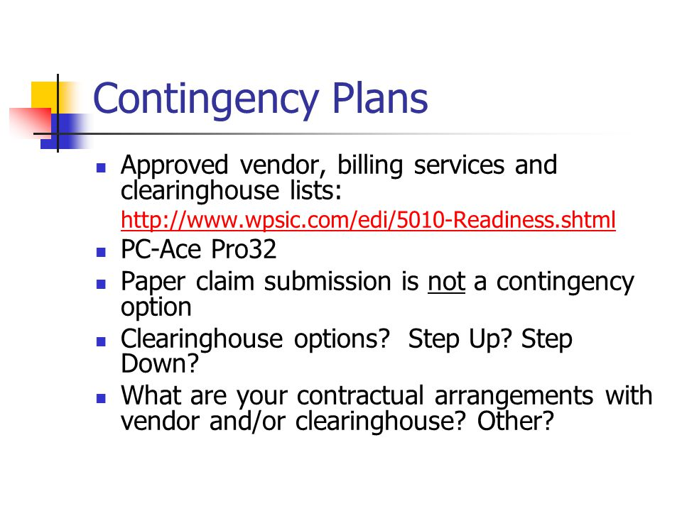 Contingency Plans Approved vendor, billing services and clearinghouse lists: http://www.wpsic.com/edi/5010-Readiness.shtml.