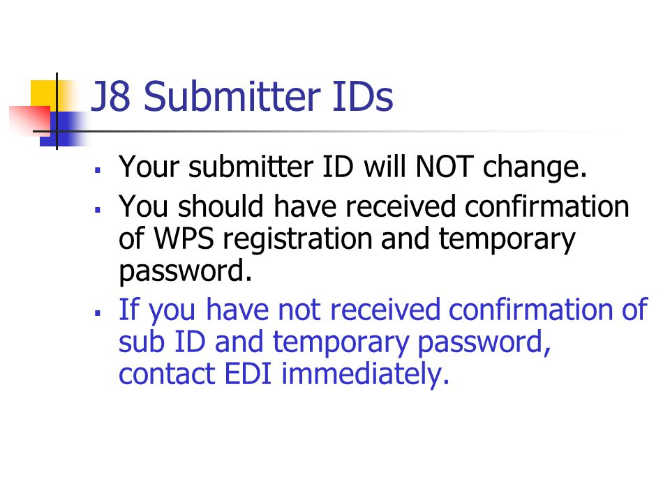 J8 Submitter IDs Your submitter ID will NOT change.