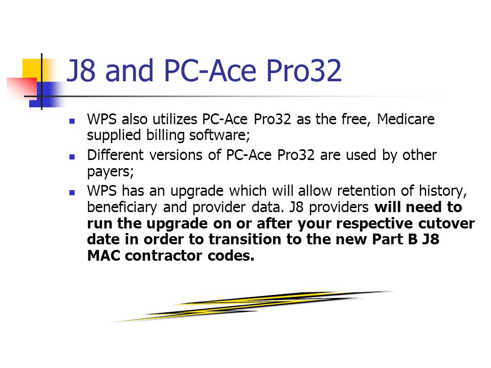 J8 and PC-Ace Pro32 WPS also utilizes PC-Ace Pro32 as the free, Medicare supplied billing software;