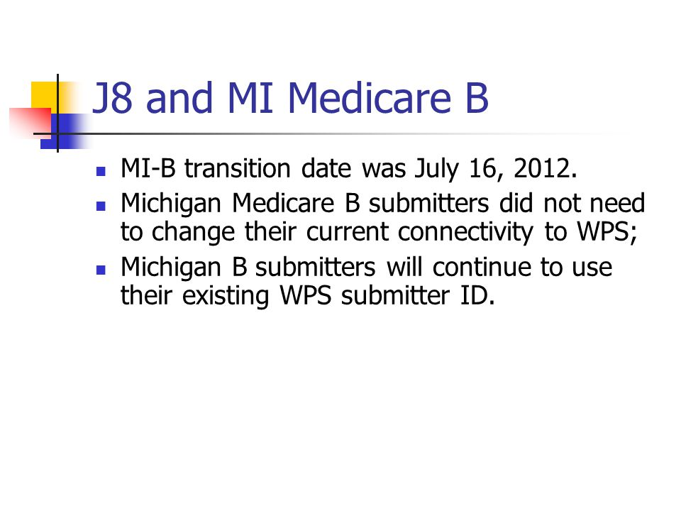 J8 and MI Medicare B MI-B transition date was July 16, 2012.