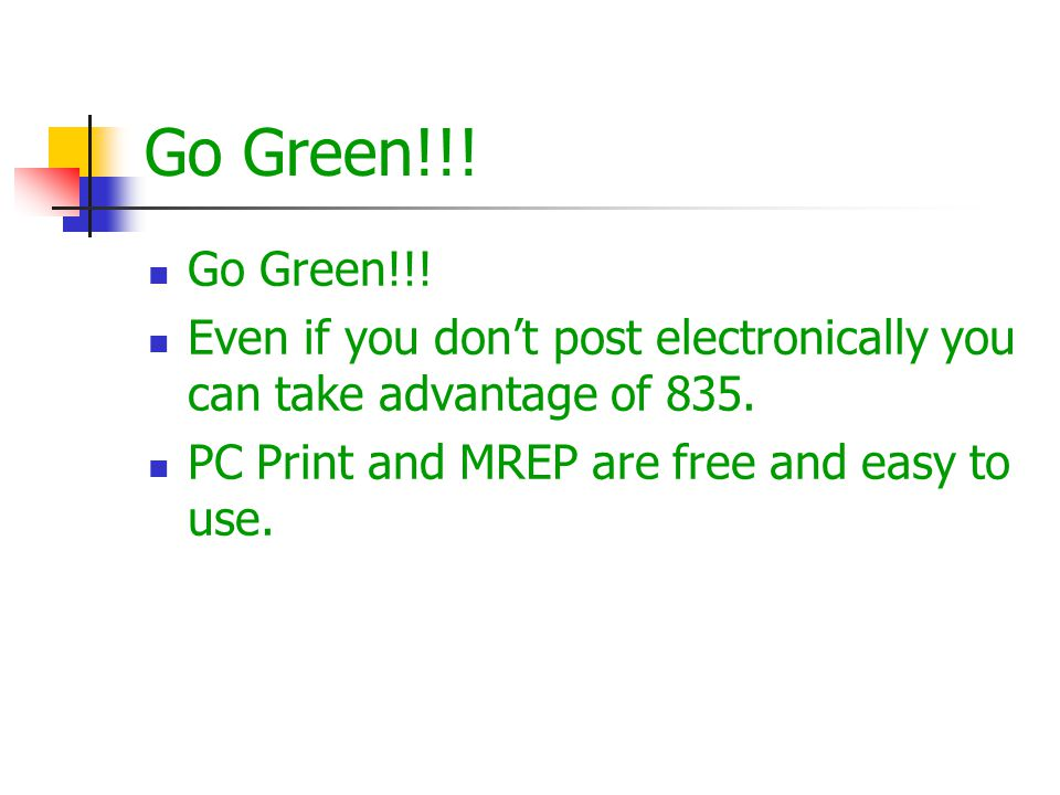 Go Green!!. Go Green!!. Even if you don't post electronically you can take advantage of 835.