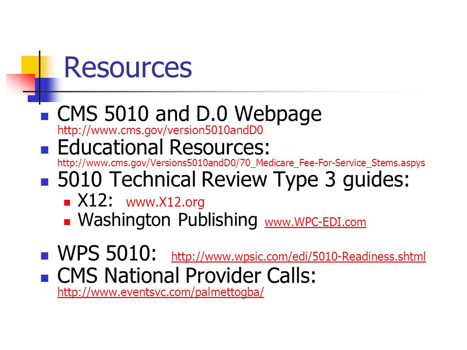 Resources CMS 5010 and D.0 Webpage http://www.cms.gov/version5010andD0