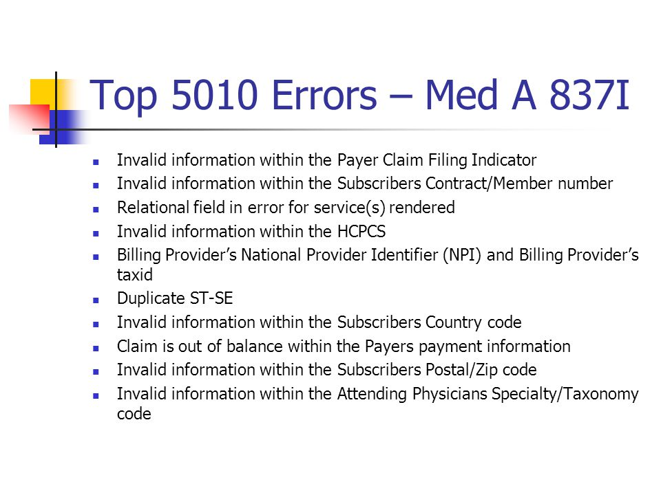Top 5010 Errors – Med A 837I Invalid information within the Payer Claim Filing Indicator.