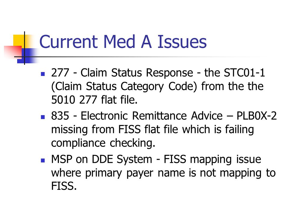 Current Med A Issues 277 - Claim Status Response - the STC01-1 (Claim Status Category Code) from the the 5010 277 flat file.