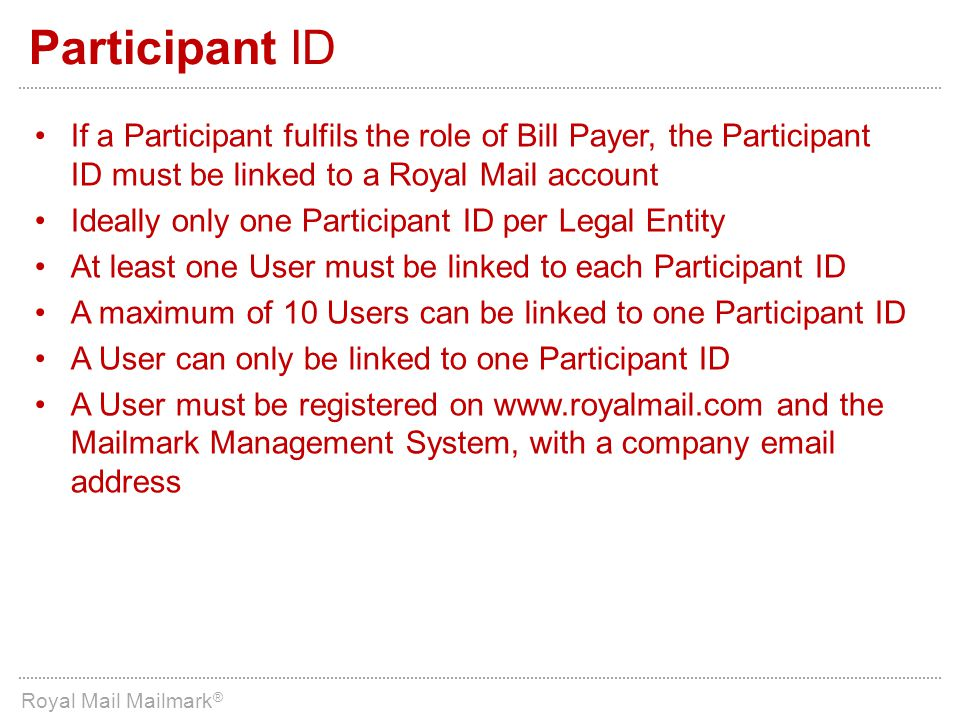 Participant ID If a Participant fulfils the role of Bill Payer, the Participant ID must be linked to a Royal Mail account.