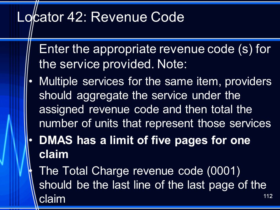Locator 42: Revenue Code Enter the appropriate revenue code (s) for the service provided. Note: