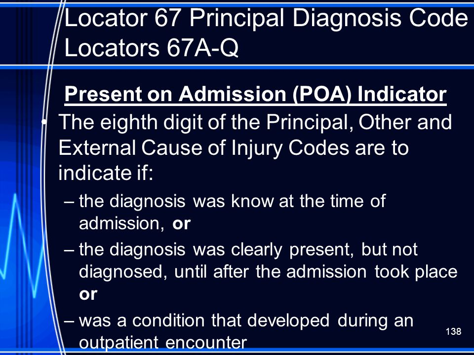 Locator 67 Principal Diagnosis Code Locators 67A-Q Present on Admission (POA) Indicator