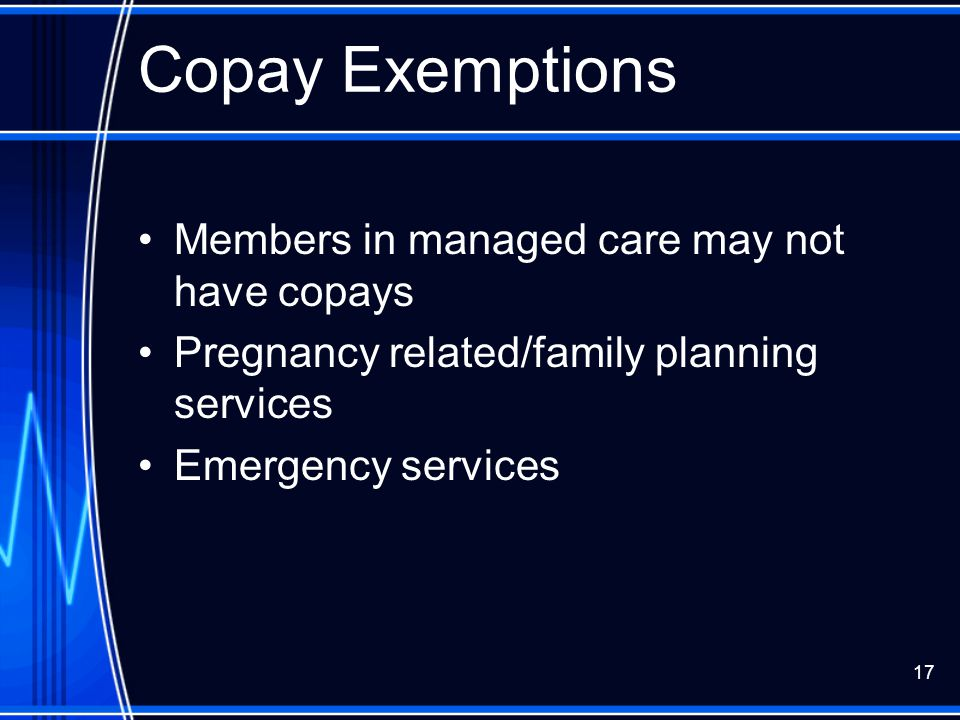 Copay Exemptions Members in managed care may not have copays