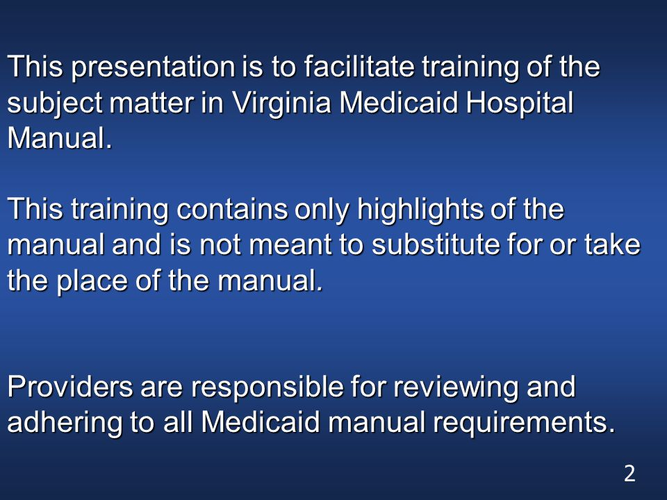 This presentation is to facilitate training of the subject matter in Virginia Medicaid Hospital Manual.