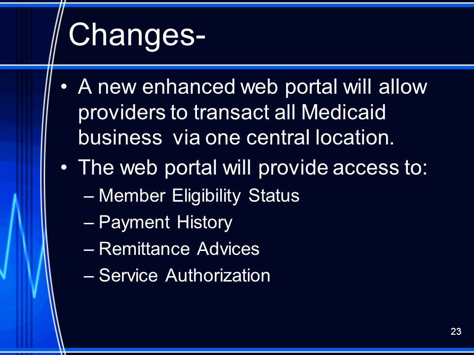 Changes- A new enhanced web portal will allow providers to transact all Medicaid business via one central location.