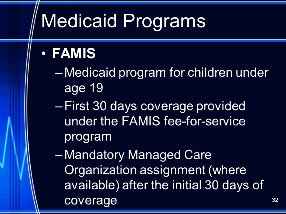 Medicaid Programs FAMIS Medicaid program for children under age 19