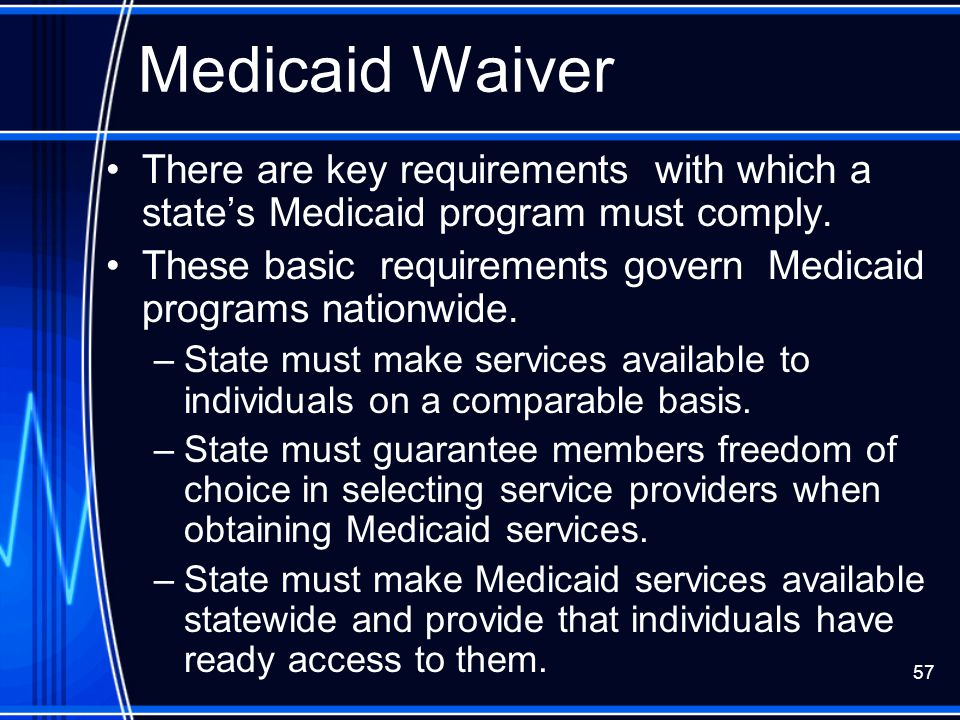 Medicaid Waiver There are key requirements with which a state's Medicaid program must comply.