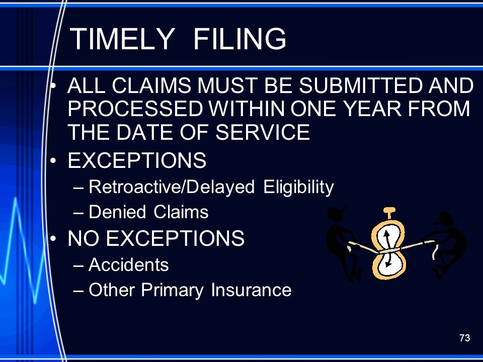 TIMELY FILING ALL CLAIMS MUST BE SUBMITTED AND PROCESSED WITHIN ONE YEAR FROM THE DATE OF SERVICE.