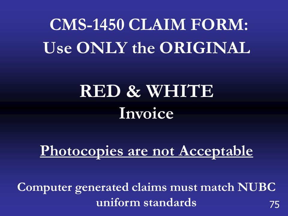 RED & WHITE CMS-1450 CLAIM FORM: Use ONLY the ORIGINAL Invoice