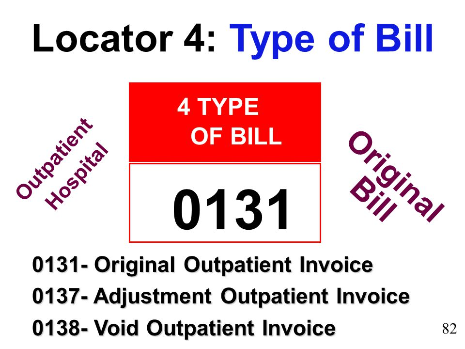 0131 Locator 4: Type of Bill Original Bill 4 TYPE OF BILL