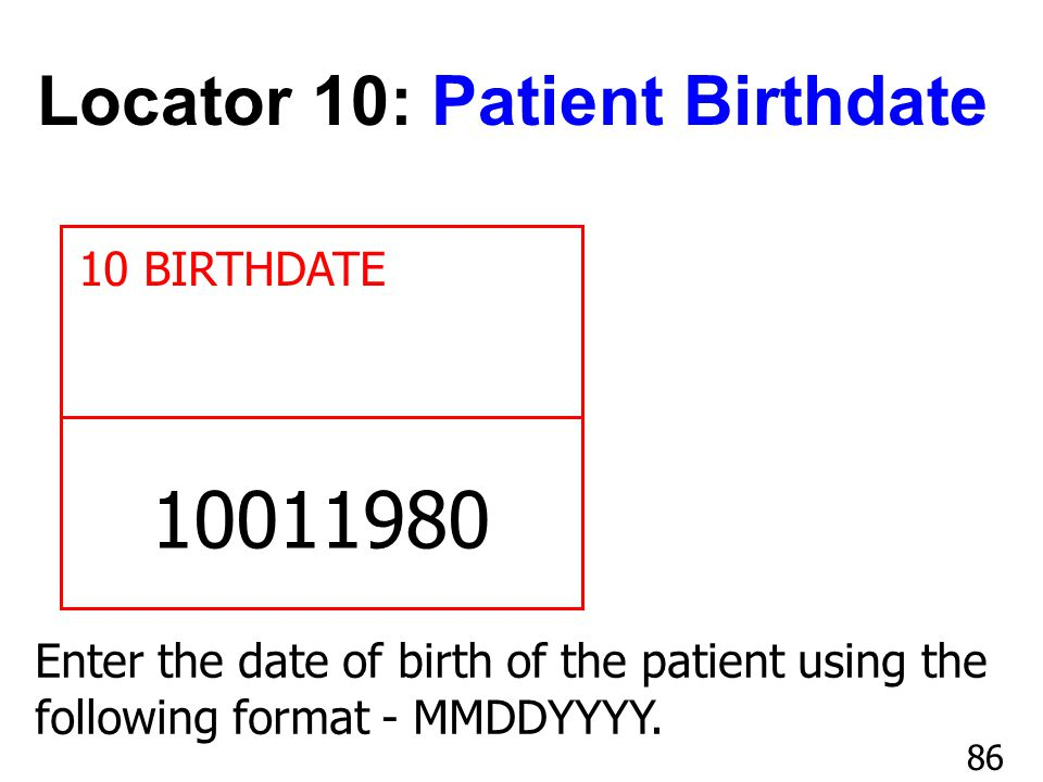 10011980 Locator 10: Patient Birthdate 10 BIRTHDATE