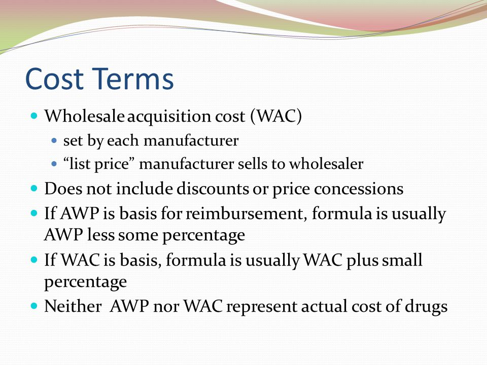 Cost Terms Wholesale acquisition cost (WAC)