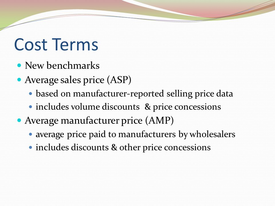 Cost Terms New benchmarks Average sales price (ASP)