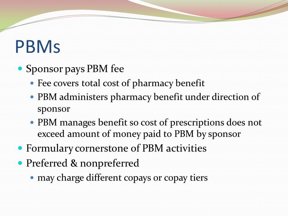 PBMs Sponsor pays PBM fee Formulary cornerstone of PBM activities