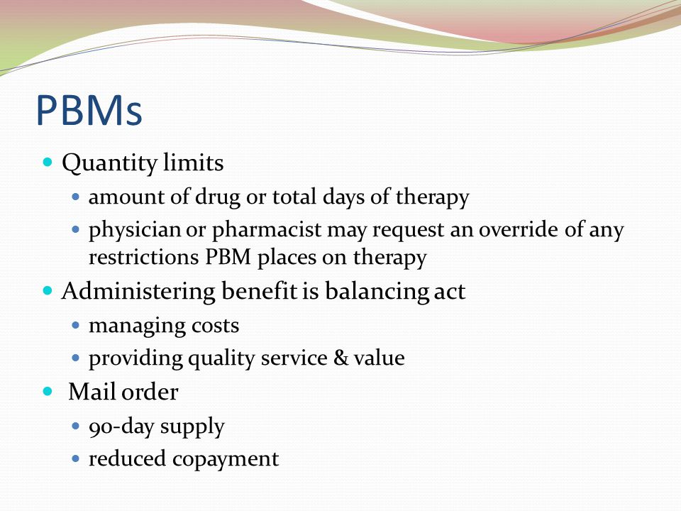PBMs Quantity limits Administering benefit is balancing act Mail order