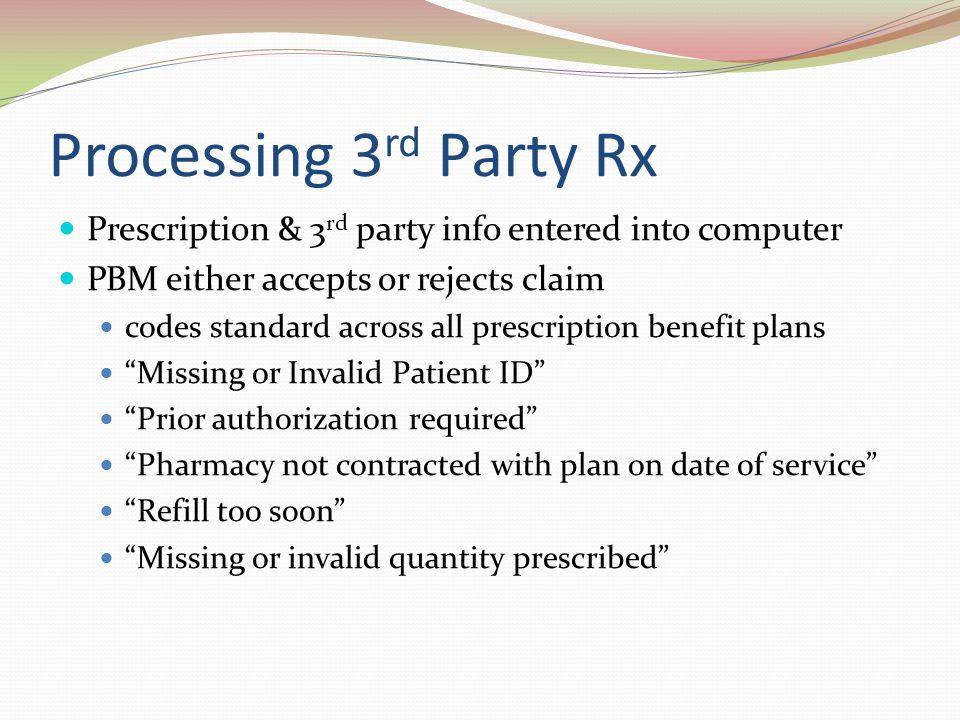 Processing 3rd Party Rx Prescription & 3rd party info entered into computer. PBM either accepts or rejects claim.