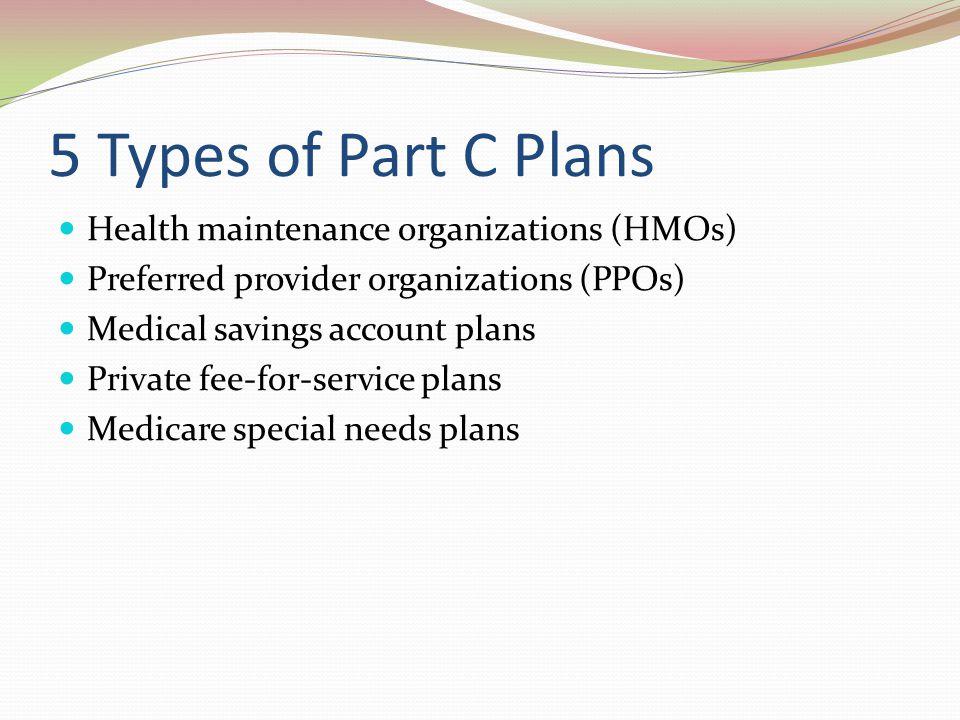 5 Types of Part C Plans Health maintenance organizations (HMOs)