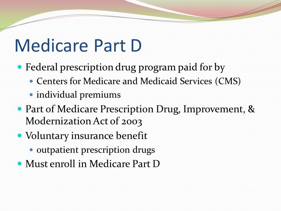 Medicare Part D Federal prescription drug program paid for by