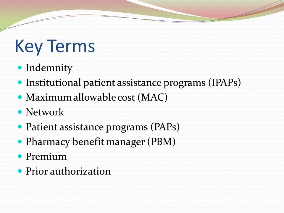 Key Terms Indemnity Institutional patient assistance programs (IPAPs)