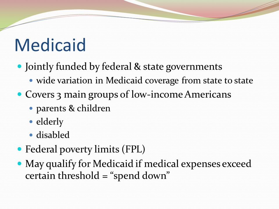 Medicaid Jointly funded by federal & state governments