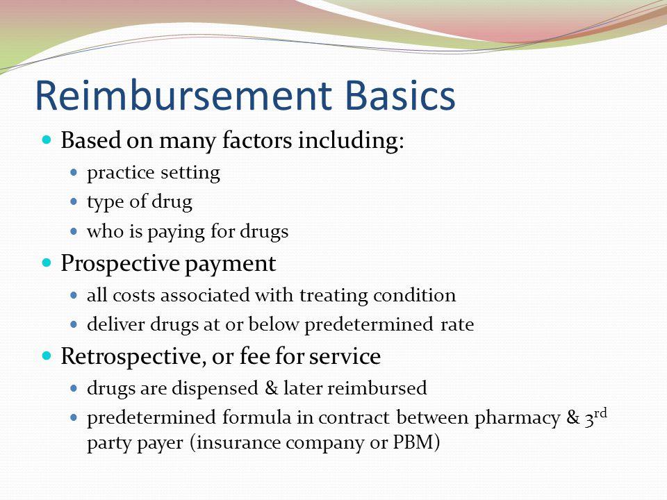 Reimbursement Basics Based on many factors including: